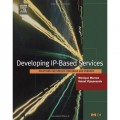 Developing IP-Based Services: Solutions for Service Providers and Vendors (The Morgan Kaufmann Series in Networking)