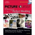 Picture Yourself Planning Your Perfect Wedding, Step-By-Step Instruction for Planning, Organizing, and Personalizing Your Wedding.