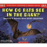 Scholastic Q & A: How Do Bats See In The Dark? (Scholastic Question & Answer)