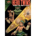 Graphic Myths and Legends: the Hero Twins: Against the Lords of Death: a Mayan Myth (Graphic Universe)