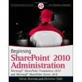 Beginning SharePoint 2010 Administration: Windows SharePoint Foundation 2010 and Microsoft SharePoint Server 2010