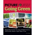 Picture Yourself Going Green: Step-by-Step Instruction for Living a Budget-Conscious, Earth-Friendly Lifestyle in Eight Weeks or Less (Environmental Issues)