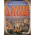 World Health Report 2007. A Safer Future: Global Public Health Security in the 21st Century (World Health Report) (World Health Report)