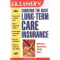 J.K. Lasser's Choosing the Right Long-Term Care Insurance