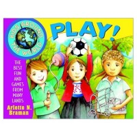 Kids Around the World Play!: The Best Fun and Games from Many Lands (Kids Around the World)
