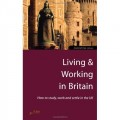 Living & Working in Britain: How to Study, Work and Settle in the Uk