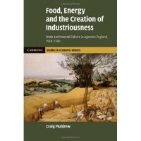 Food, Energy and the Creation of Industriousness: Work and Material Culture in Agrarian England, 1550–1780 (Cambridge Studies in Economic History - Second Series)